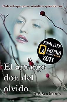 EL AMARGO DON DEL OLVIDO: Finalista del premio literario de amazon 2017. Nada es lo que parece, ni nadie es quien dice ser. de [San Martín, A. V.]
