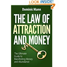 The Law of Attraction and Money: The Ultimate Guide to Manifesting Money and Abundance (Attract Money Now, How to Get Rich, Millionaire Mindset, The Secret Law of Attraction)