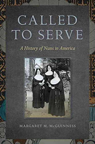 [(Called to Serve : A History of Nuns in America)] [By (author) Margaret M. McGuinness] published on (March, 2013)