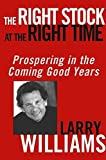 The Right Stock at the Right Time: Prospering in the Coming Good Years