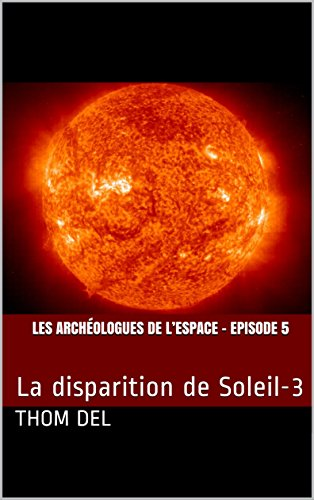 Les archéologues de l'Espace - Episode 5: La disparition de Soleil-3 par Thom Del