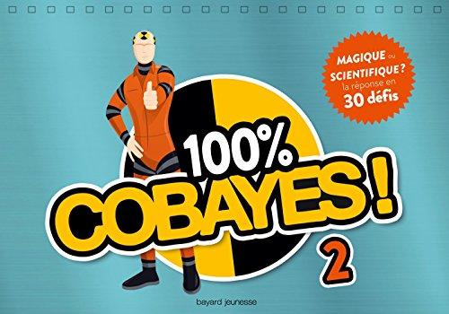 100 % Cobayes ! Vol. 2 - Magique Ou Scientifique ?: 30 Expériences Magiques... Ou Scientifiques ?