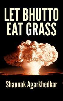 Let Bhutto Eat Grass by [Agarkhedkar, Shaunak]