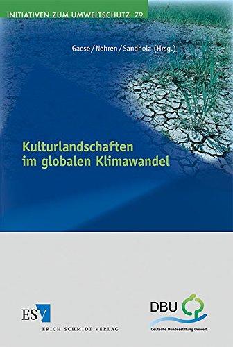 Kulturlandschaften im globalen Klimawandel (Initiativen zum Umweltschutz, Band 79)