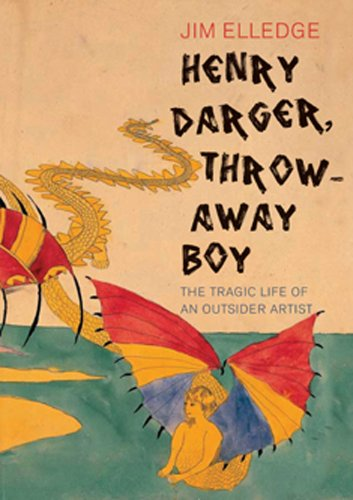 Henry Darger Throw-Away Boy: The Tragic Life of an Outsider Artist