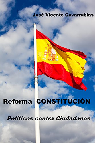 Reforma CONSTITUCIÓN: Políticos contra Ciudadanos por José Vicente Covarrubias