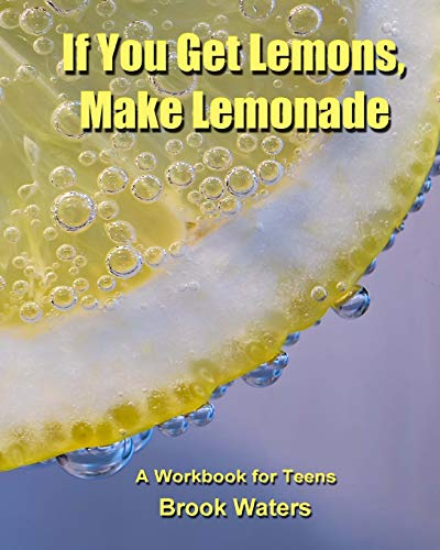 If You Get Lemons, Make Lemonade: A Depression & Anxiety Workbook for Teens