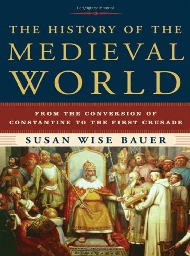 The History of the Medieval World: From the Conversion of Constantine to the First Crusade by Bauer, Susan Wise (2010) Hardcover
