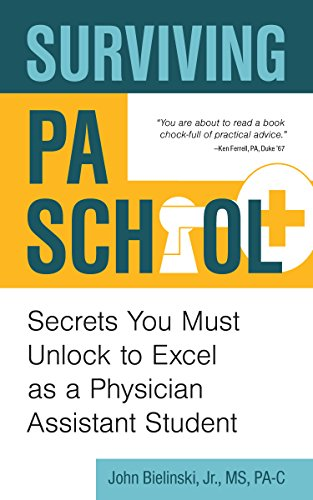Surviving PA School: Secrets You Must Unlock to Excel as a Physician Assistant Student (English Edition)