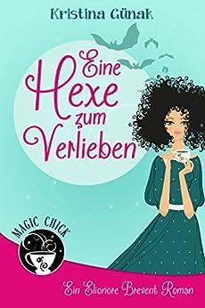 Eine Hexe zum Verlieben: Der erste Elionore Brevent Roman (Ein Elionore Brevent Roman 1) von [Günak, Kristina]