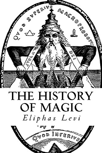 The History of Magic: (A Timeless Classic) por Eliphas Levi
