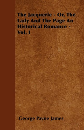 The Jacquerie - Or, The Lady And The Page An Historical Romance - Vol. I Cover Image
