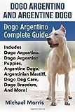 #5: Dogo Argentino and Argentine Dogo: Dogo Argentino Complete Guide Includes Dogo Argentino, Dogo Argentino Puppies, Argentine Dogo, Argentinian Mastiff, Dogo Dog Care, Dogo Breeders, and More!