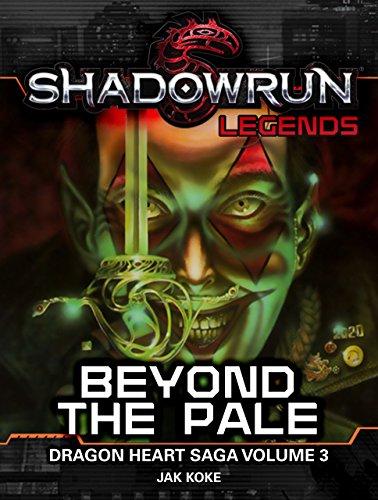 Shadowrun: Beyond the Pale: The Dragon Heart Saga, Vol. 3 (Shadowrun Legends) (English Edition)