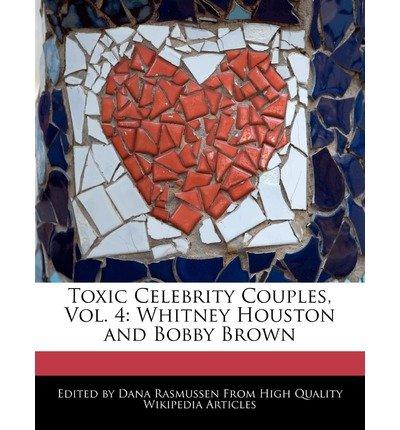 [ TOXIC CELEBRITY COUPLES, VOL. 4: WHITNEY HOUSTON AND BOBBY BROWN ] Toxic Celebrity Couples, Vol. 4: Whitney Houston and Bobby Brown By Rasmussen, Dana ( Author ) Mar-2011 [ Paperback ]