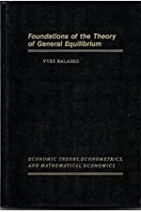 Foundations of the Theory of General Equilibrium (ECONOMIC THEORY, ECONOMETRICS, AND MATHEMATICAL ECONOMICS) Hardcover