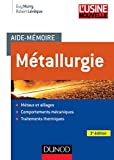 Aide-mémoire Métallurgie - 3e édition - Métaux et alliages, comportements mécan, trait. thermiques: Métaux et alliages, comportements mécaniques, traitements thermiques