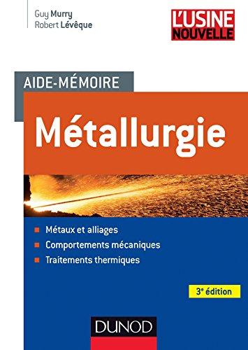 Aide-mémoire Métallurgie - 3e éd. : Métaux et alliages, comportements mécaniques, traitements thermiques (Sciences et Techniques)