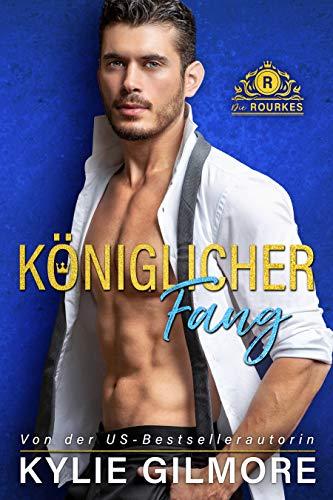 Königlicher Fang (Die Rourkes, Buch 1) -