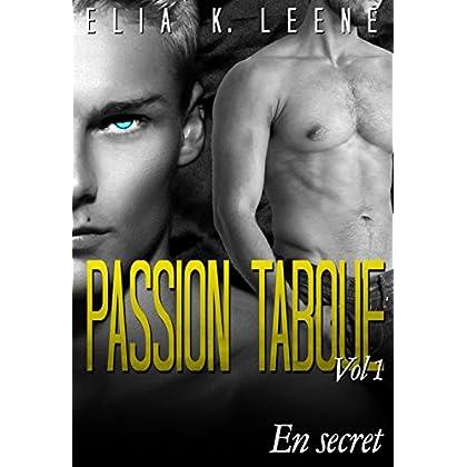 PASSION TABOUE Volume 1: En Secret (NUITS ARC EN CIEL ( roman gay français kindle, roman gay, gay romance, gay érotique français, ))