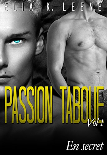 PASSION TABOUE Volume 1: En Secret (NUITS ARC EN CIEL ( roman gay français kindle, roman gay, gay romance, gay érotique français, )) par ELIA K. LEENE