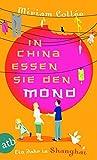 In China essen sie den Mond: Ein Jahr in Shanghai -