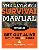 The Ultimate Survival Manual (Paperback Edition): 333 skills that will get you out alive (Outdoor Life)