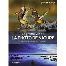 Le grand livre de la photo de nature : techniques, pratique, matériel