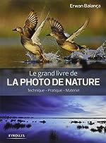Le grand livre de la photo de nature - Technique - Pratique - Matériel. de Erwan Balança
