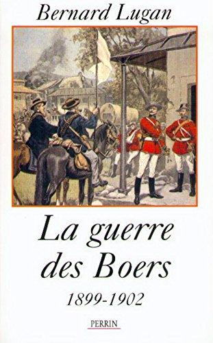La guerre des Boers : 1899-1902 par Bernard Lugan