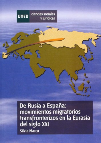De Rusia a España: movimientos  migratorios transfronterizos en la Eurasia del siglo XXI (Ciencias Sociales y Jurídicas)