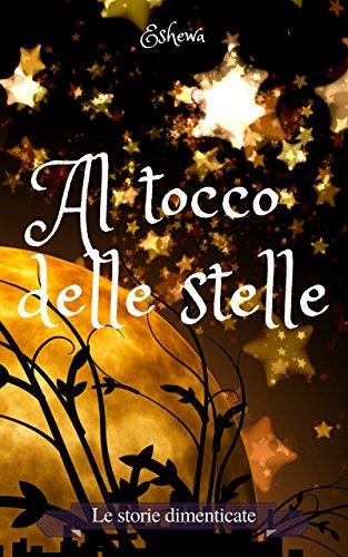 scaricare ebook gratis Al tocco delle stelle (Le storie dimenticate Vol. 3) PDF Epub