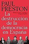 La destrucción de la democracia en España: Reforma, reacción y revolución en la Segunda República par Preston