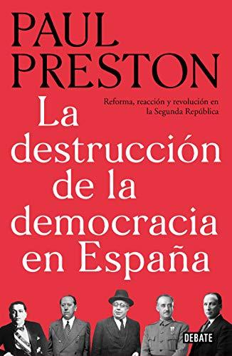 La destrucción de la democracia en España: Reforma, reacción y revolución en la Segunda República (Historia) por Paul Preston