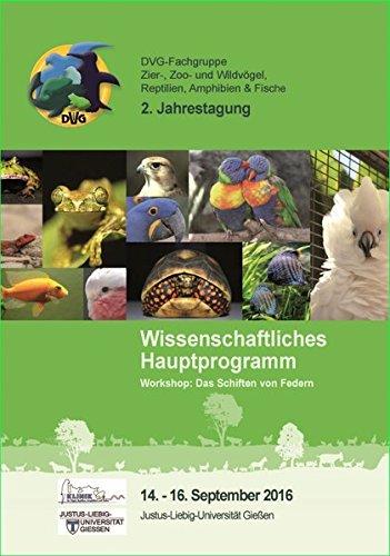 2. Jahrestagung der DVG-Fachgruppe Zier-, Zoo- und Wildvögel, Reptilien, Amphibien & Fische: Wissenschaftliches Hauptprogramm, 14. -16. September 2016 in Gießen - Tagungsband