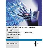 Der Windows Server 2003 Trainer - Security , Vorbereitung zu den MCSE-Prüfungen 70-298 und 70-299