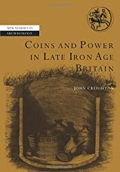 Coins and Power in Late Iron Age Britain (New Studies in Archaeology)