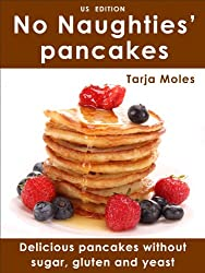 No Naughties' pancakes (US edition): Delicious pancakes without sugar, gluten and yeast (No Naughties)