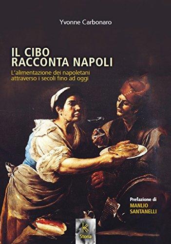 Il cibo racconta Napoli. L'alimentazione dei napoletani attraverso i secoli fino ad oggi