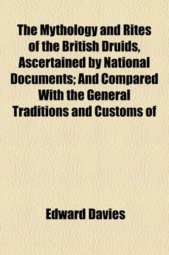 The Mythology and Rites of the British Druids, Ascertained by National Documents; And Compared With the General Traditions and Customs of