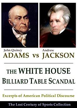 The White House Billiard Table Scandal: Excerpts of American Political Discourse During the Era of Andrew Jackson and John Quincy Adams (The Lost Century of Sports Collection) Epub Descarga gratuita