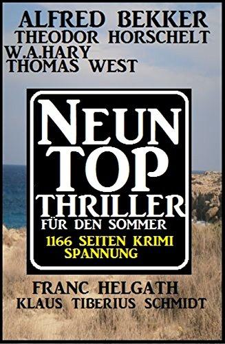 Neun Top Thriller für den Sommer - 1166 Seiten Krimi Spannung: Alfred Bekker Krimi Sammelband