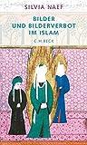 Bilder und Bilderverbot im Islam: Vom Koran bis zum Karikaturenstreit