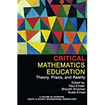 Critical Mathematics Education: Theory, Praxis and Reality (Cognition, Equity, & Society: International Perspectives)