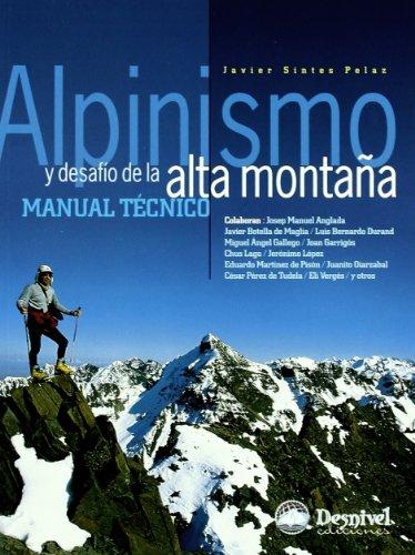 Alpinismo y desafio de la alta montaña - manual tecnico por Javier Sintes Pelaz