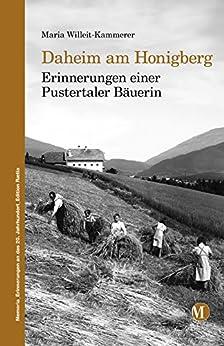 Daheim am Honigberg: Erinnerungen einer Pustertaler Bäuerin (Memoria Erinnerungen an das 20. Jahrhundert 1)