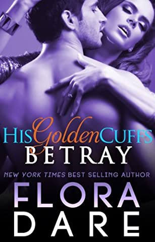 His Golden Cuffs: Betray: (Part Two of Billionaire Romance Serial)