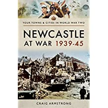 Newcastle at War 1939 - 1945 (Towns & Cities in World War Two)