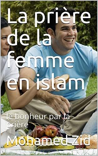 Couverture du livre La prière de la femme en islam: le bonheur par la prière (Lumiéres de l'islam t. 1)