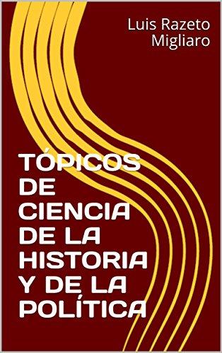 TÓPICOS DE CIENCIA DE LA HISTORIA Y DE LA POLÍTICA por Luis Razeto Migliaro